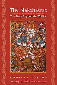 The Nakshatras - The Stars Beyond the Zodiac by Komilla Sutton